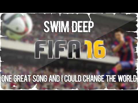 Swim Deep - One Great Song And I Could Change The World (FIFA 16 Soundtrack)