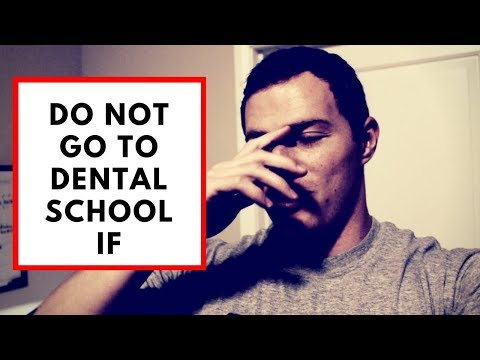 DO NOT go to Dental School IF...
