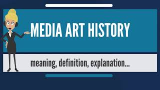 What is MEDIA ART HISTORY? What does MEDIA ART HISTORY mean? MEDIA ART HISTORY meaning & explanation