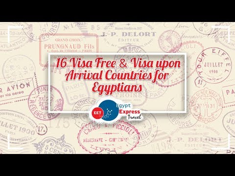 16 Visa Free & Visa Upon Arrival Countries For Egyptians