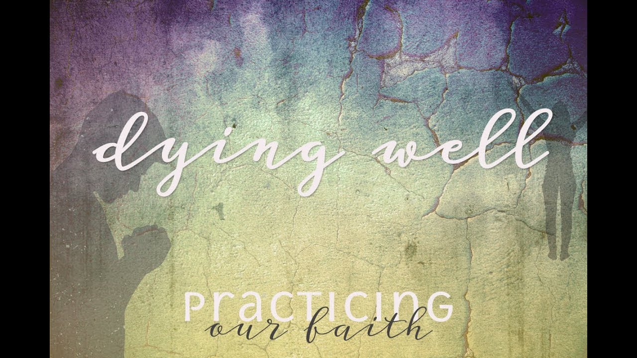 """Practicing Our Faith: Dying Well"""" A Sermon by Alan Sherouse"""