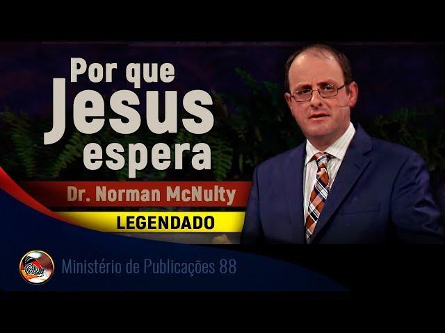 Por que Jesus espera. Dr. Norman McNulty