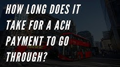How long does it take for a ACH payment to go through?