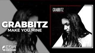 [Lyrics] Grabbitz - Make You Mine [Letra en espanol]