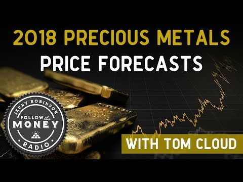 2018 Precious Metals Price Forecasts - Tom Cloud