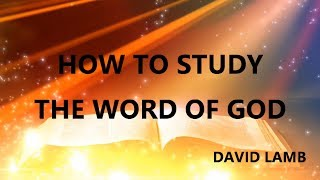 HOW TO STUDY THE WORD OF GOD | DAVID LAMB | 2018