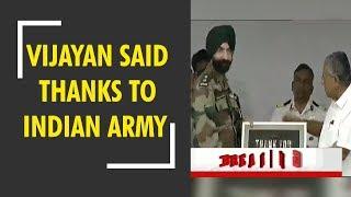 Kerala CM Pinarayi Vijayan said thanks to Army for rescue operation in Kerala flood