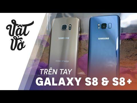 Vật Vờ  Trên tay Samsung Galaxy S8 & S8+ từ Theverge