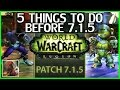 5 Things To Do Before 7.1.5 - WoW Legion