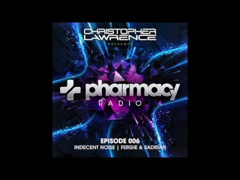 Christopher Lawrence - Pharmacy Radio #006 w/ guests Indecent Noise + Fergie & Sadrian