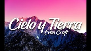 "Evan Craft - ""Cielo Y Tierra""  Letra"