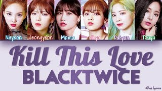 Download [HOW WOULD] TWICE (트와이스/BLACKTWICE) - Kill This Love (Color Coded Lyrics) [HAN/ROM/ENG] Mp3