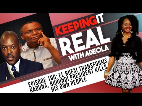 Keeping It Real With Adeola - 190 (el-Rufai Transforms Kaduna, Burundi President Killing His People)
