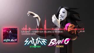 Savant - Starfish (Blanco Remix)