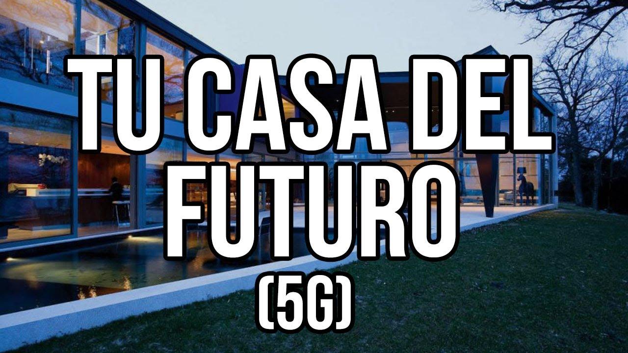 Así Será tu CASA DEL FUTURO 5G (The Future Home) - Las Ventajas del 5G Para el Futuro