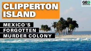 Clipperton Island: Mexico's Forgotten Murder Colony