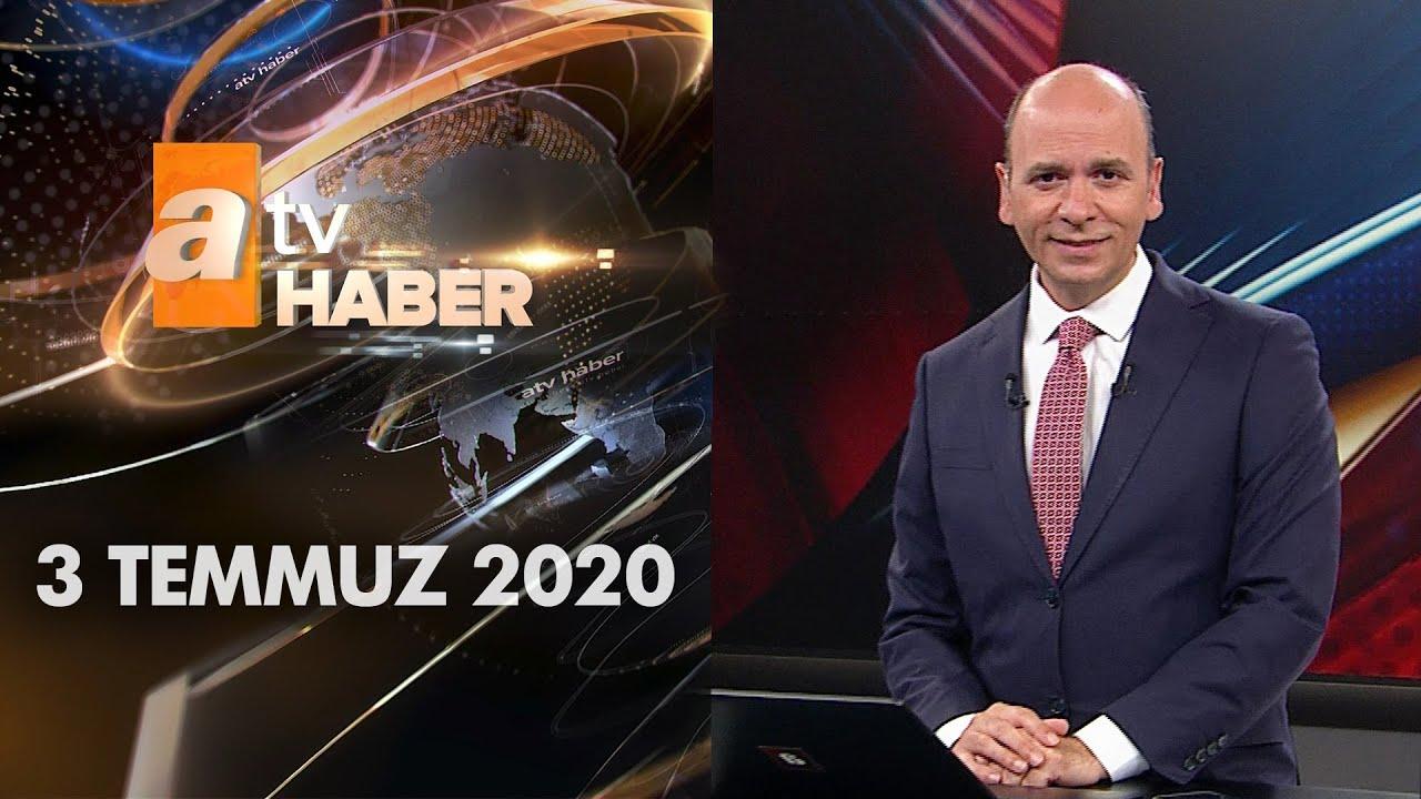 Atv Ana Haber | 3Temmuz 2020