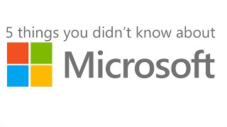 5 Things You Didn't Know About Microsoft