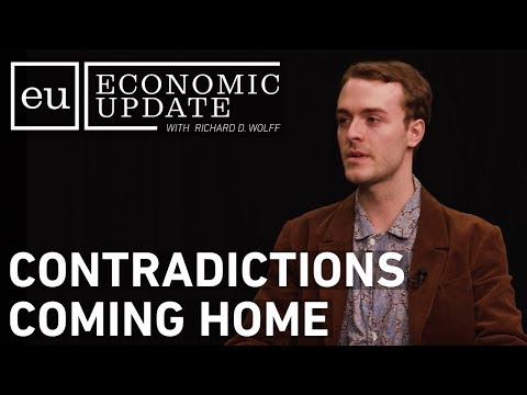 Economic Update: Contradictions Coming Home