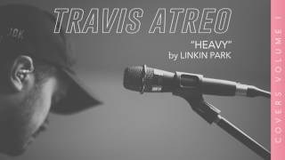 Gambar cover Heavy - Linkin Park feat Kiiara (Cover by Travis Atreo)
