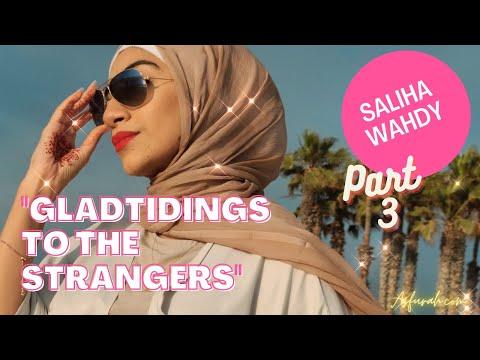 Glad-tidings to the Strangers -- Saliha Wahdy Part 3