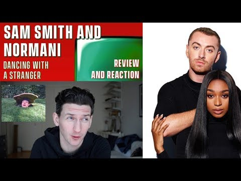 Sam Smith and Normani - Dancing With A Stranger - Review and Reaction