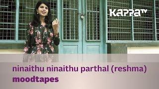 Moodtapes - Ninaithu Ninaithu Parthal - Reshma - Kappa TV