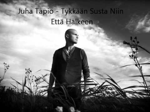 Juha Tapio - Tykkään Susta Niin Että Halkeen (Lyrics/sanat)