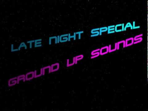 Ground Up- Late Night Special