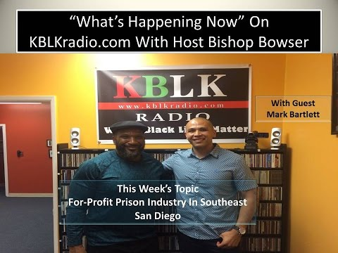 What's Happening Now With Guest Mark Bartlett--For-Profit Prison Industry In Southeast San Diego