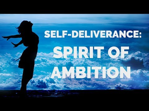Deliverance from Spirit of Ambition | Self-Deliverance Prayers