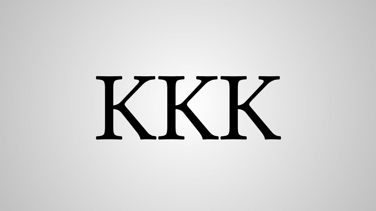What Does Kkk Stand For Youtube