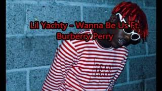 Lil Yachty Wanna Be Us Ft. Burberry Perry ( Lyrics )
