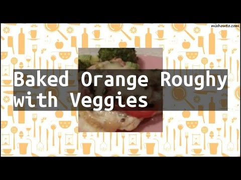 Recipe Baked Orange Roughy With Veggies
