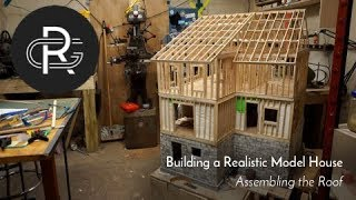 building a Realistic Model House, Part 24: Assembling the Roof