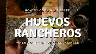 How to Cook Half-Assed Huevos Rancheros When You