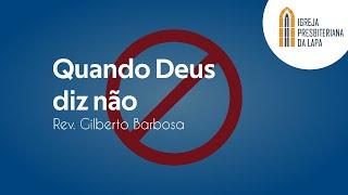 Quando Deus diz não - Rev. Gilberto Barbosa