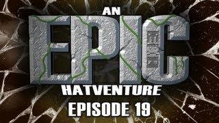 Hatventures - An Epic Hatventure #19