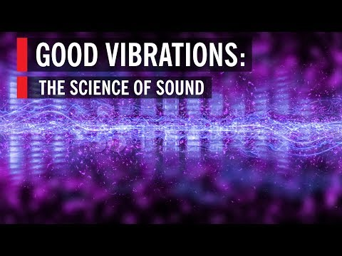 Good Vibrations: The Science of Sound