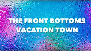 The Front Bottoms - Vacation Town // Lyrics