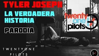 Tyler Joseph : la verdadera historia (Parodia)