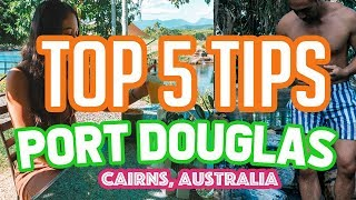 TOP 5 TIPS: Port Douglas | Cairns