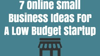 7 Online Small Business Ideas For A Low Budget Startup(7 Online Small Business Ideas For A Low Budget Startup - http://selfmadesuccess.com Let's Connect! Twitter - https://twitter.com/MrJustinBryant Facebook ..., 2015-07-08T02:21:43.000Z)