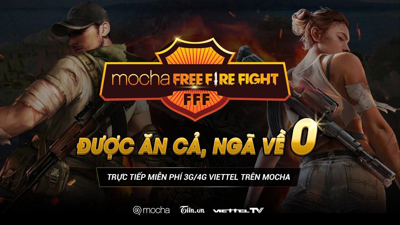 KHỞI TRANH MOCHA FREE FIRE FIGHT - ĐƯỢC ĂN CẢ NGÃ VỀ 0