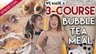 We Made A 3-Course Bubble Tea Meal | Eatbook Cooks | EP 6