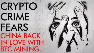 Crypto Crime Fears, Bitcoin Confiscation, & China Loves Mining Again!