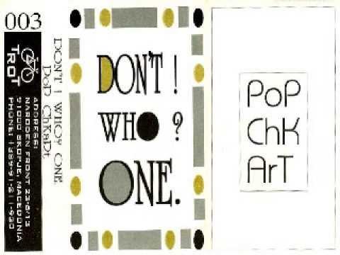 Don't! Who? One. - Pop Chkart (Full Album)
