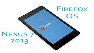 Nexus 7 (2013) - Firefox OS (Rom) - How to install