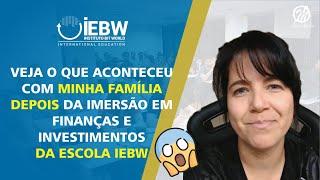 Saiba o que aconteceu com a minha família depois da Imersão em Finanças e Investimentos na IEBW