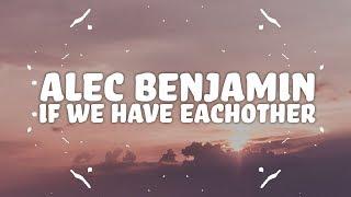 Alec Benjamin - If We Have Each Other (Lyrics) ????